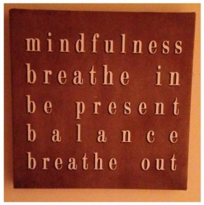 Mindfulness. Breathe in. Be present. Balance. Breathe out.