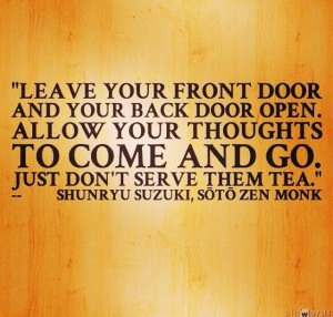 Recently My Son Zac S Boyfriend Andy Sent Me A Quote From Shunryu Suzuki Zen Monk Leave Your Front Door And Back Open